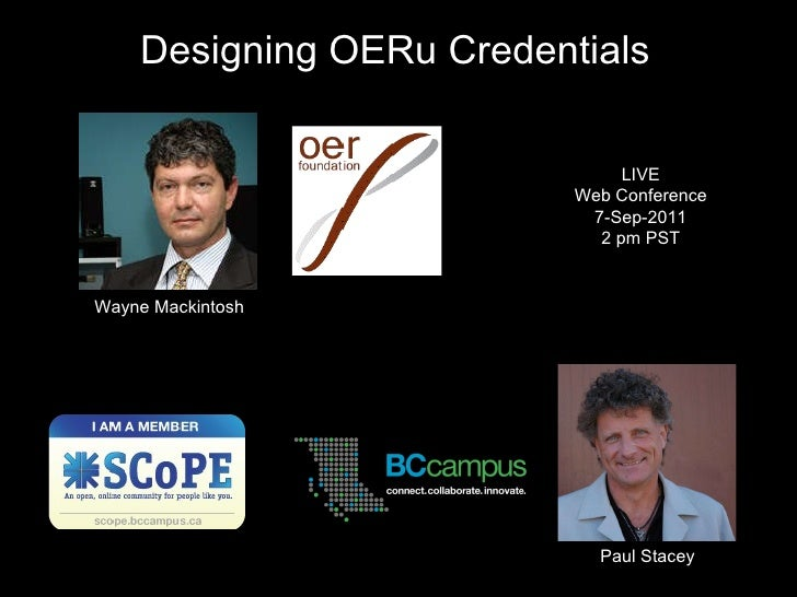 Designing OERu Credentials Wayne Mackintosh Paul Stacey LIVE Web Conference 7-Sep-2011 2 pm PST