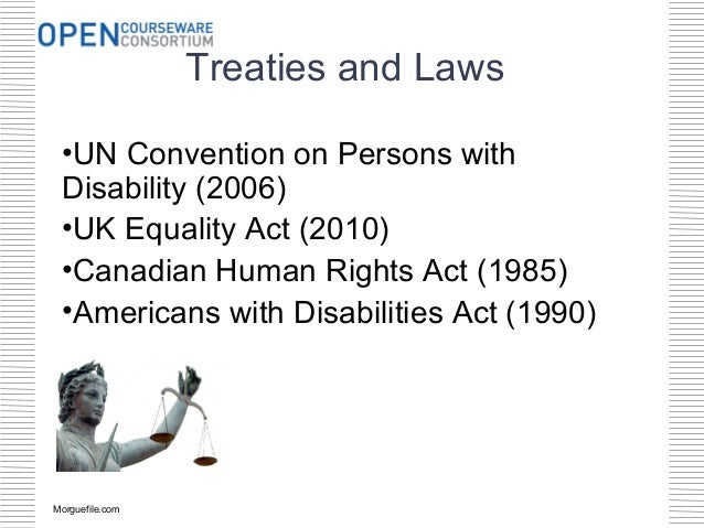 Treaties and Laws •UN Convention on Persons with Disability (2006) •UK Equality Act (2010) •Canadian Human Rights Act (198...