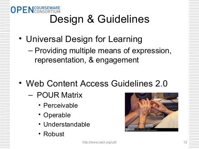 Design & Guidelines• Universal Design for Learning  – Providing multiple means of expression,    representation, & engagem...