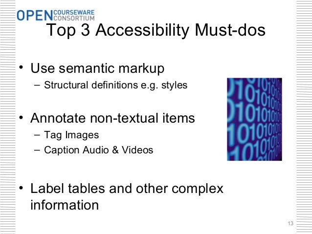 Top 3 Accessibility Must-dos• Use semantic markup  – Structural definitions e.g. styles• Annotate non-textual items  – Tag...