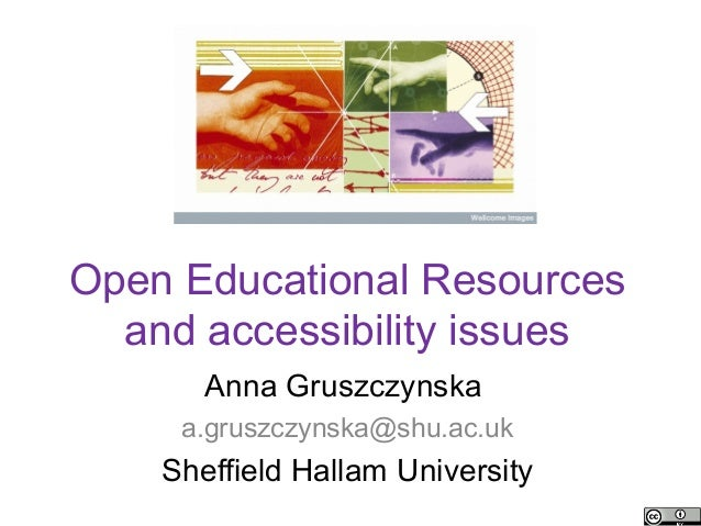 Open Educational Resources  and accessibility issues       Anna Gruszczynska     a.gruszczynska@shu.ac.uk    Sheffield Hal...
