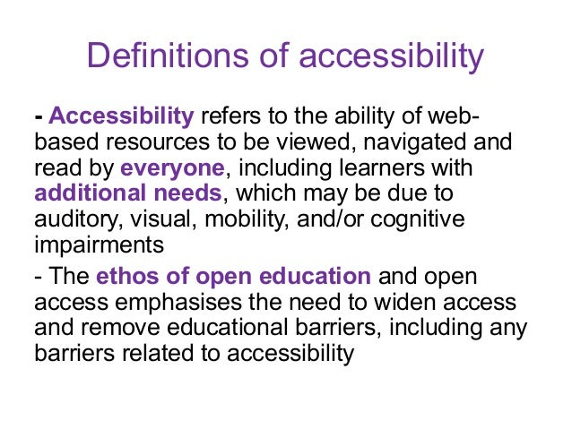 Definitions of accessibility- Accessibility refers to the ability of web-based resources to be viewed, navigated andread b...