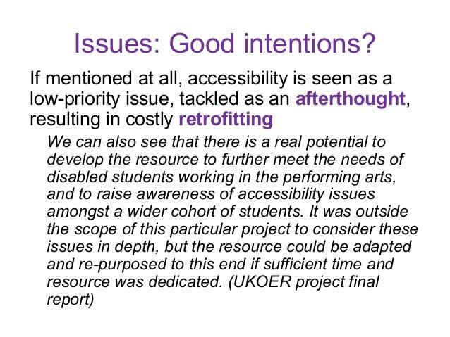 Issues: Good intentions?If mentioned at all, accessibility is seen as alow-priority issue, tackled as an afterthought,resu...