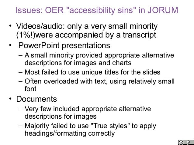 """Issues: OER """"accessibility sins"""" in JORUM• Videos/audio: only a very small minority  (1%!)were accompanied by a transcript..."""