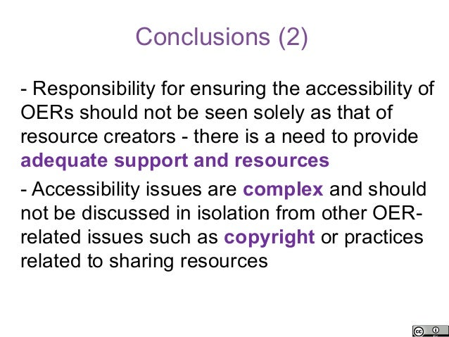 Conclusions (2)- Responsibility for ensuring the accessibility ofOERs should not be seen solely as that ofresource creator...