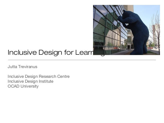 Inclusive Design for LearningJutta TreviranusInclusive Design Research CentreInclusive Design InstituteOCAD University