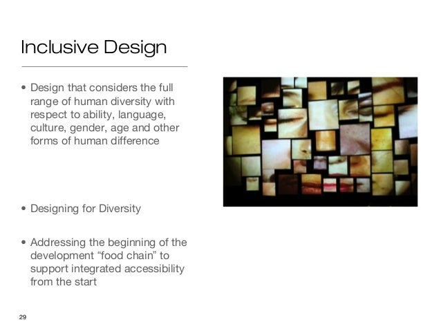 Inclusive Design• Design that considers the full  range of human diversity with  respect to ability, language,  culture, g...