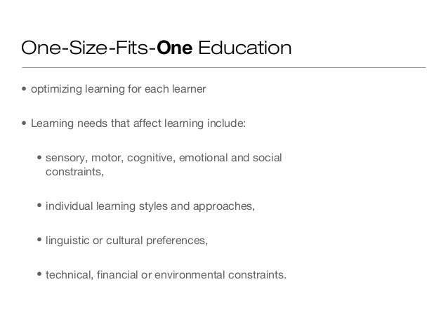 One-Size-Fits-One Education• optimizing learning for each learner• Learning needs that affect learning include:   • sensor...