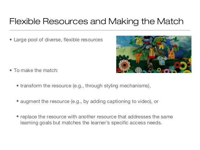 Flexible Resources and Making the Match• Large pool of diverse, flexible resources• To make the match:   • transform the r...