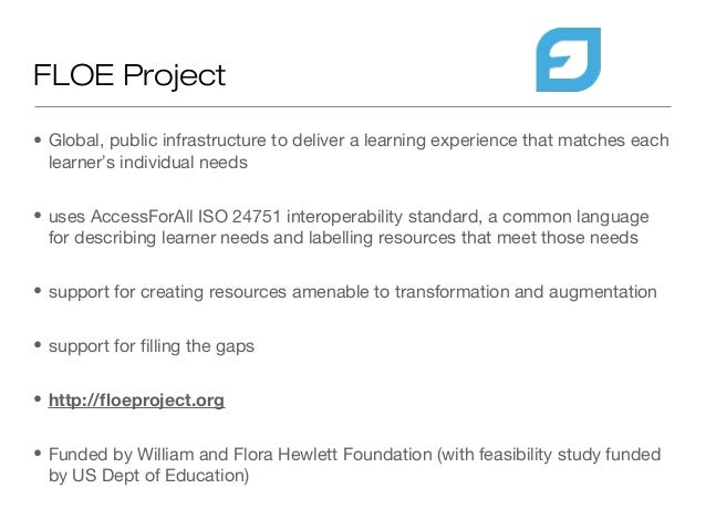 FLOE Project• Global, public infrastructure to deliver a learning experience that matches each  learner's individual needs...