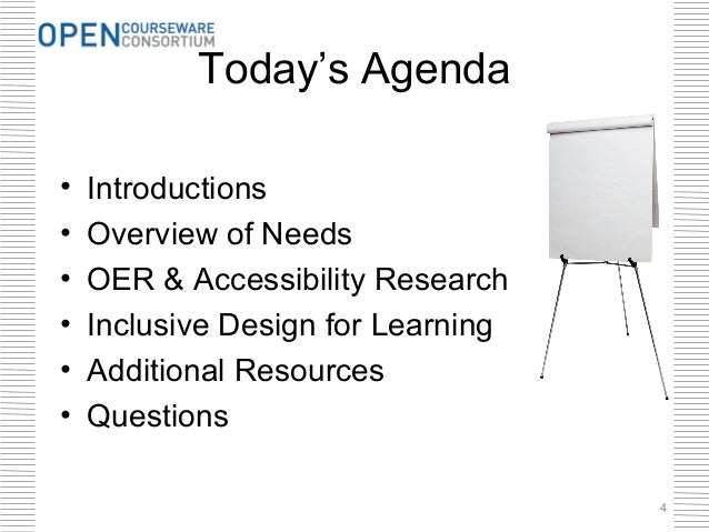 Today's Agenda•   Introductions•   Overview of Needs•   OER & Accessibility Research•   Inclusive Design for Learning•   A...