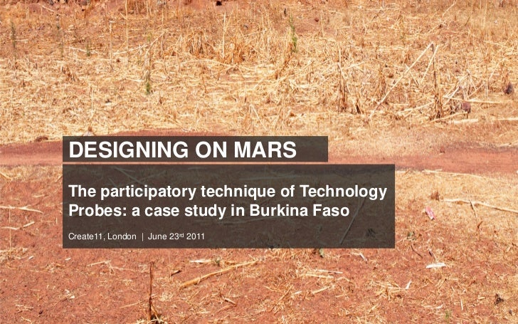 DESIGNING ON MARSThe participatory technique of TechnologyProbes: a case study in Burkina FasoCreate11, London | June 23rd...
