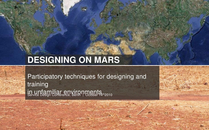 DESIGNING ON MARS<br />Participatory techniques for designing and trainingin unfamiliar environments<br />Service Design C...