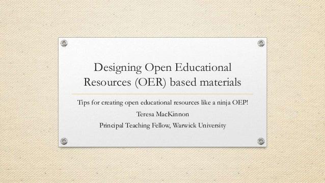 Designing Open Educational Resources (OER) based materials Tips for creating open educational resources like a ninja OEP! ...