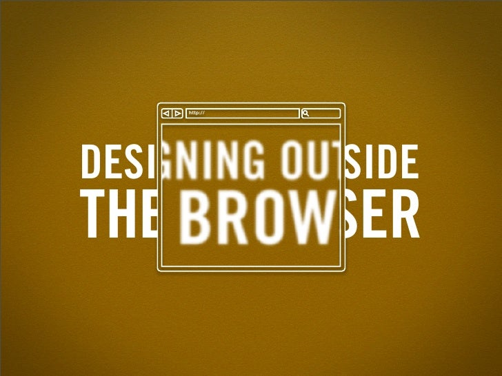 "!""""#$%%     DESIGNING OUTSIDE THE BROWSER"