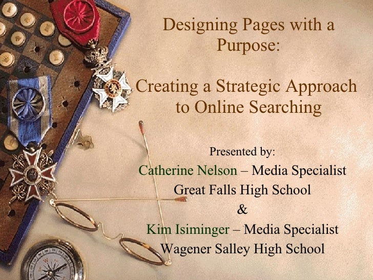 Designing Pages with a Purpose: Creating a Strategic Approach  to Online Searching Presented by: Catherine Nelson  – Media...