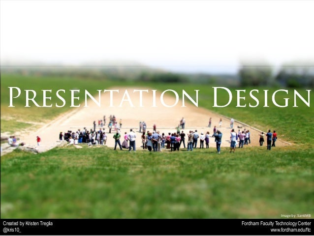 Presentation Design  Image by daskerst  Fordham Faculty Technology Center  www.fordham.edu/ftc  Created by Kristen Treglia...