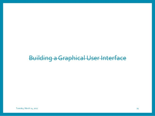 Building a Graphical User Interface Tuesday, March 14, 2017 29