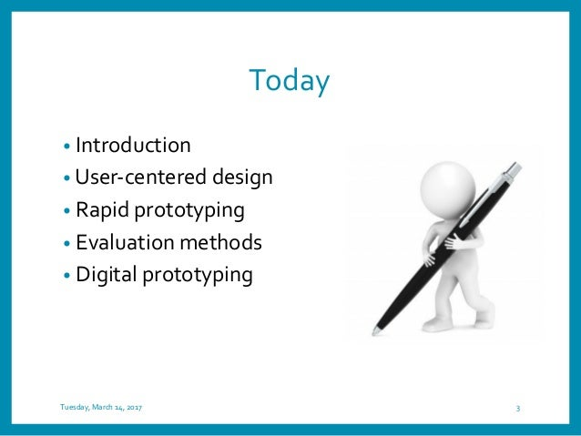 Today • Introduction • User-centered design • Rapid prototyping • Evaluation methods • Digital prototyping Tuesday, March ...