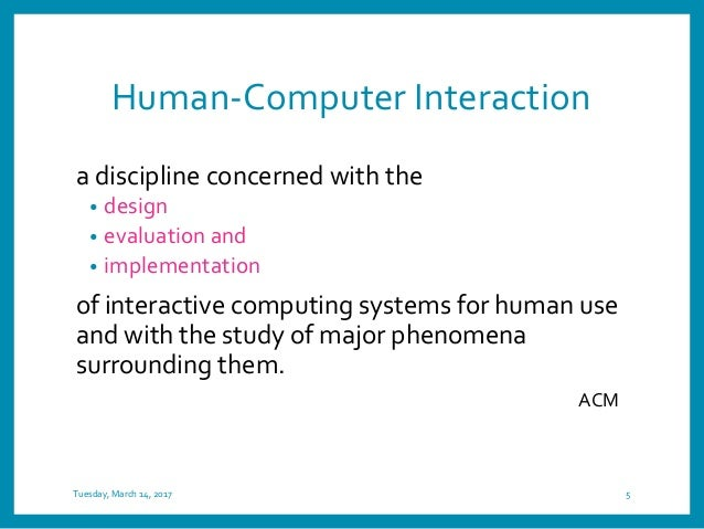 Human-Computer Interaction a discipline concerned with the • design • evaluation and • implementation of interactive compu...