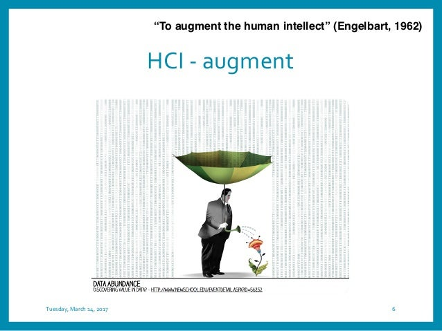 """HCI - augment Tuesday, March 14, 2017 6 """"To augment the human intellect"""" (Engelbart, 1962)"""