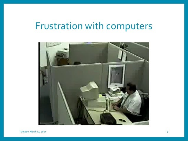 Frustration with computers Tuesday, March 14, 2017 7 www.web42.com/badday/
