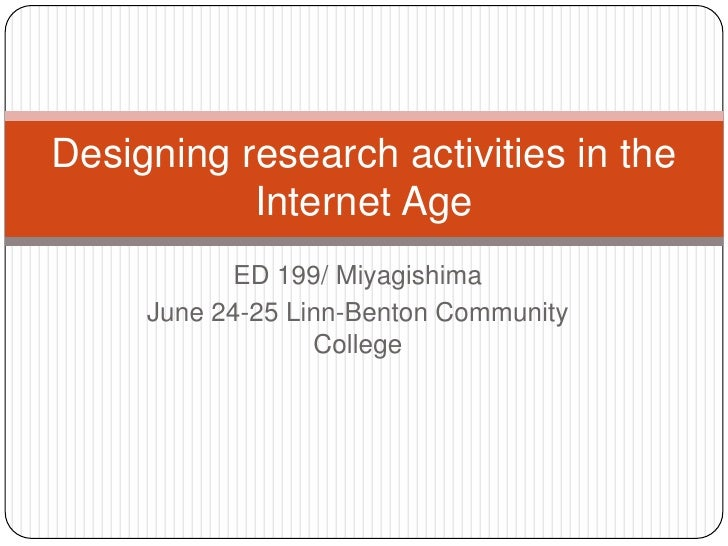 ED 199/ Miyagishima<br />June 24-25 Linn-Benton Community College<br />Designing research activities in the Internet Age<b...