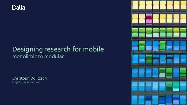 Designing research for mobile monolithic to modular Christoph Dölitzsch Insights Innovation Lead