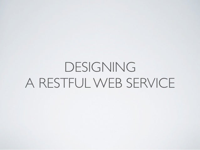 DESIGNINGA RESTFUL WEB SERVICE