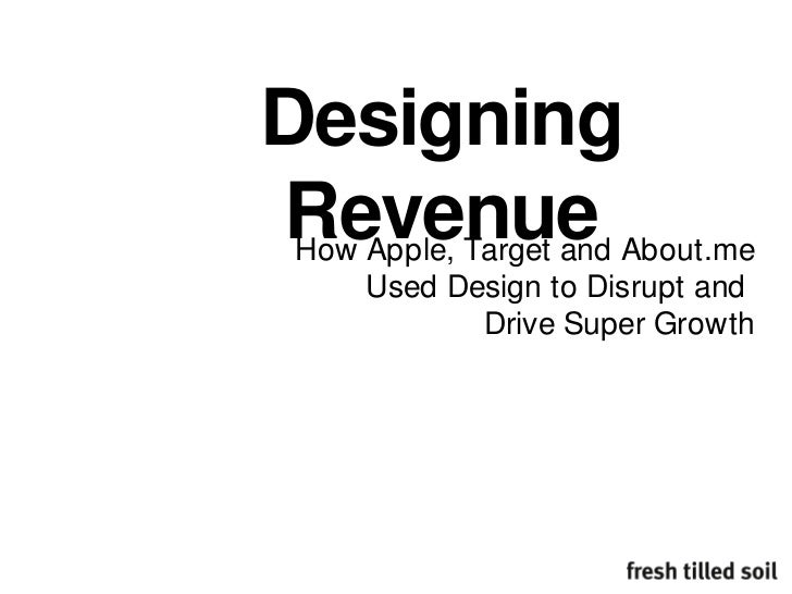 Designing Revenue<br />How Apple, Target and About.me<br />Used Design to Disrupt and <br />Drive Super Growth<br />