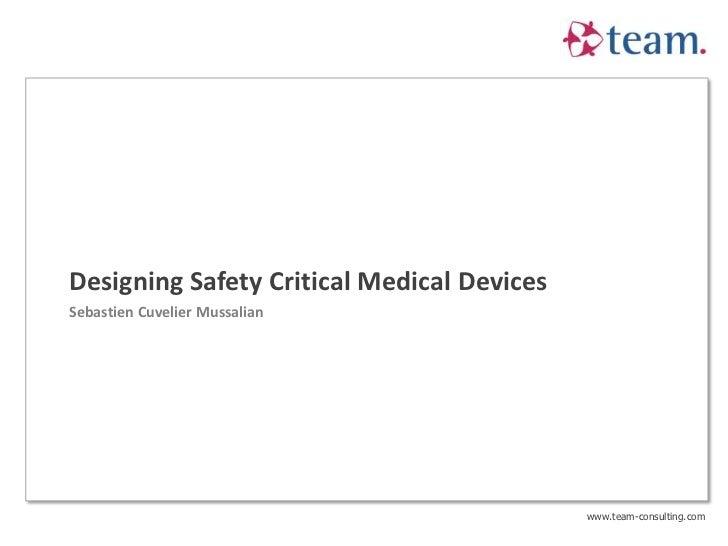 Designing Safety Critical Medical DevicesSebastien Cuvelier Mussalian                                            www.team-...