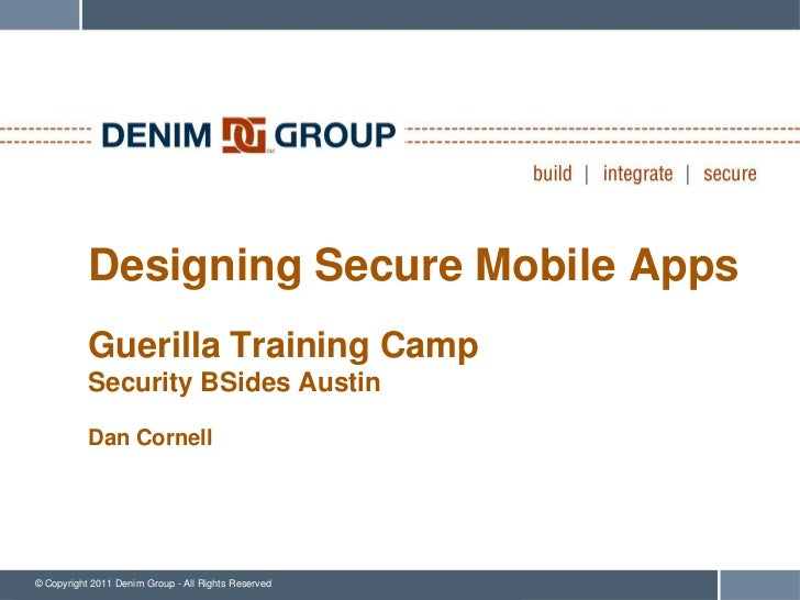 Designing Secure Mobile Apps           Guerilla Training Camp           Security BSides Austin           Dan Cornell© Copy...