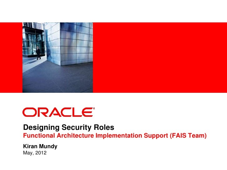 <Insert Picture Here>Designing Security RolesFunctional Architecture Implementation Support (FAIS Team)Kiran MundyMay, 2012