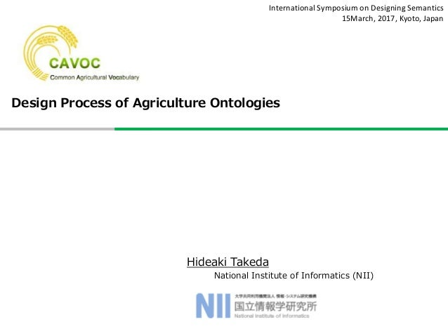 Hideaki Takeda National Institute of Informatics (NII) International Symposium on Designing Semantics 15March, 2017, Kyoto...