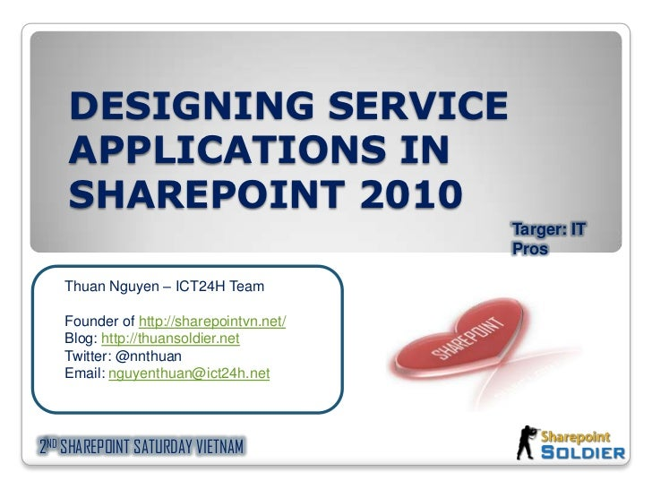 DESIGNING SERVICE APPLICATIONS IN SHAREPOINT 2010<br />Targer: IT Pros<br />Thuan Nguyen – ICT24H Team<br />Founder of htt...