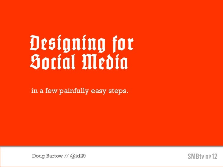Designing forSocial Mediain a few painfully easy steps.Doug Bartow // @id29