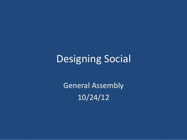 Designing Social General Assembly    10/24/12