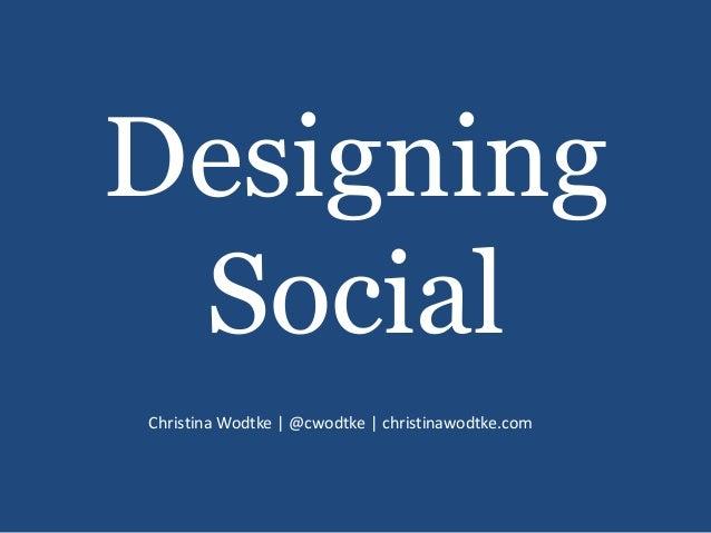 DesigningSocialChristina Wodtke | @cwodtke | christinawodtke.com