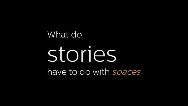 What do  stories  have to do with spaces
