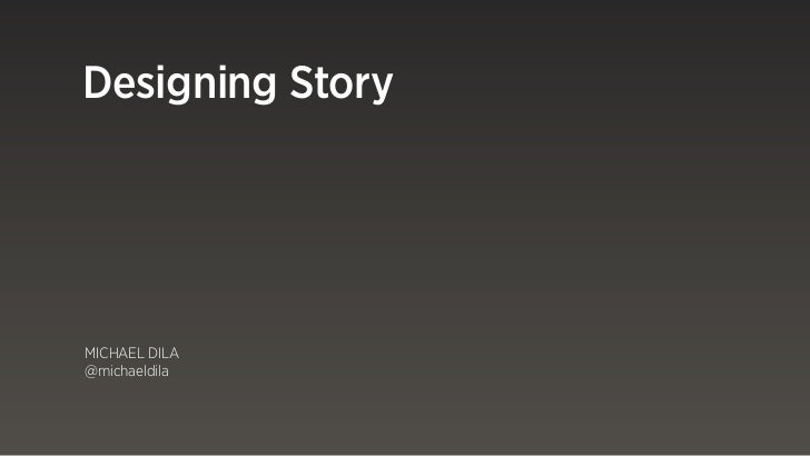 Designing StoryMICHAEL DILA@michaeldila