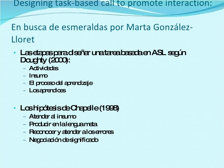 Designing task-based call to promote interaction:  En busca de esmeraldas por Marta  González-Lloret <ul><li>Las etapas ...