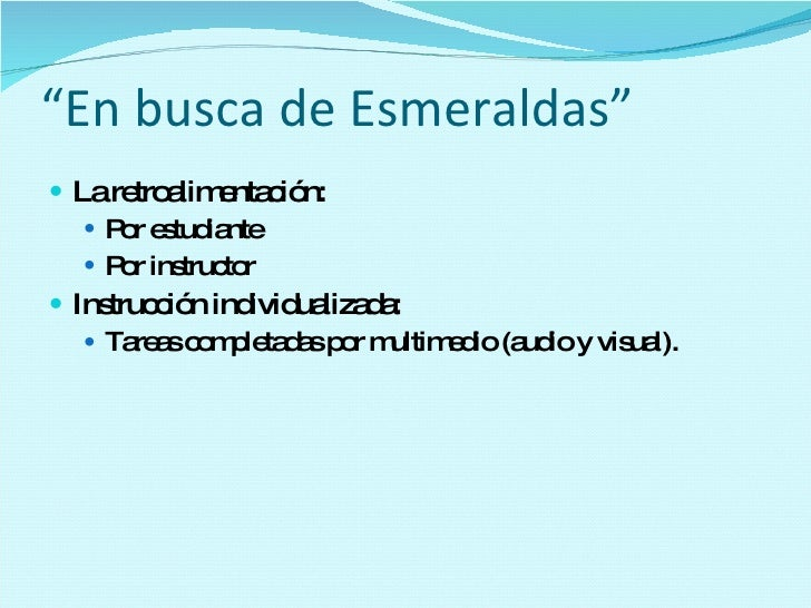 """"""" En busca de Esmeraldas"""" <ul><li>La retroalimentación: </li></ul><ul><ul><li>Por estudiante </li></ul></ul><ul><ul><li>Po..."""