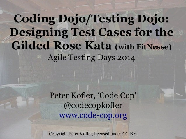 Coding Dojo/Testing Dojo: Designing Test Cases for the Gilded Rose Kata (with FitNesse) Agile Testing Days 2014 Peter Kofl...
