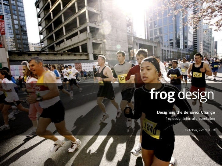 Designing the Behavior Change     frog design internal presentation                   October, 22nd 2010