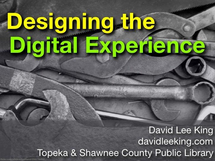 Designing the    Digital Experience                                                   David Lee King                      ...