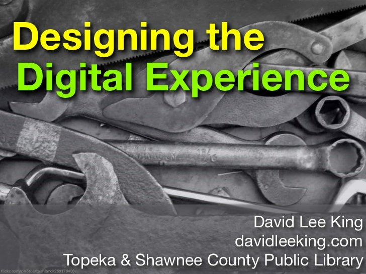 Designing the     Digital Experience                                                      David Lee King                  ...