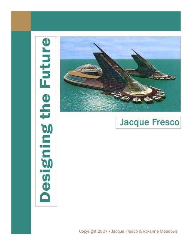 Designing the Future                                           Jacque Fresco                       Copyright 2007 ▪ Jacque...
