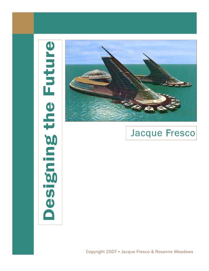 Designing the Future                                               Jacque Fresco                            Copyright 2007...