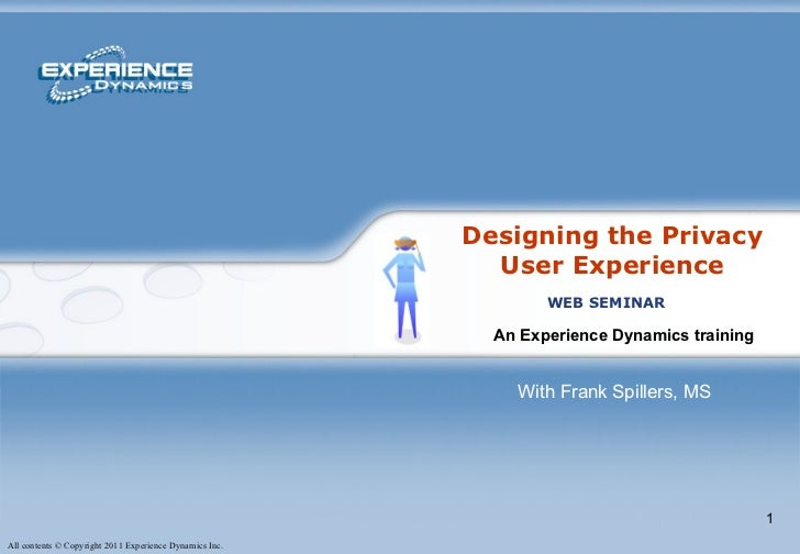 Designing the Privacy User Experience An Experience Dynamics training   WEB SEMINAR With Frank Spillers, MS