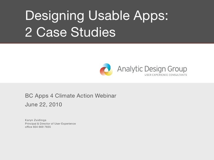 Designing Usable Apps: 2 Case Studies    BC Apps 4 Climate Action Webinar June 22, 2010  Karyn Zuidinga Principal & Direct...